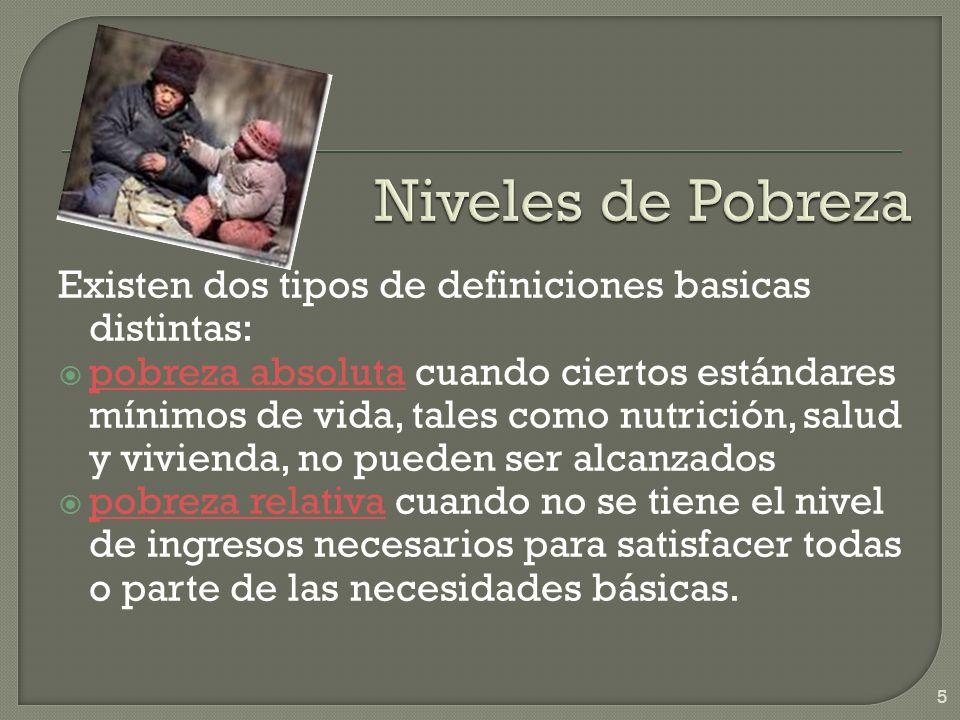 Niveles de Pobreza Existen dos tipos de definiciones basicas distintas: