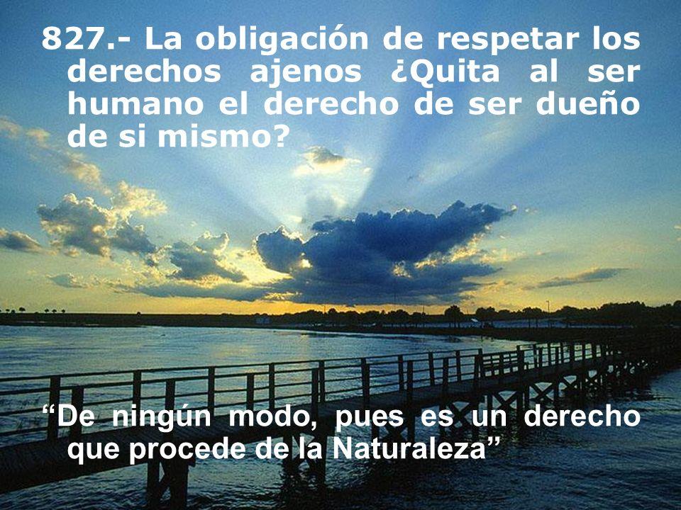 827.- La obligación de respetar los derechos ajenos ¿Quita al ser humano el derecho de ser dueño de si mismo