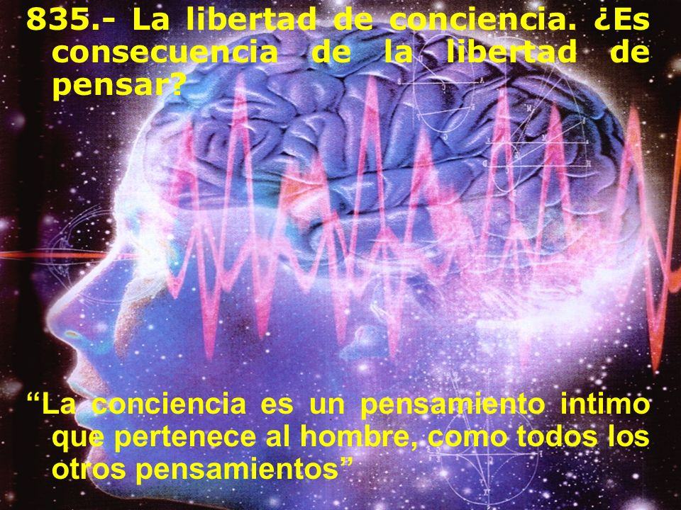 835. - La libertad de conciencia