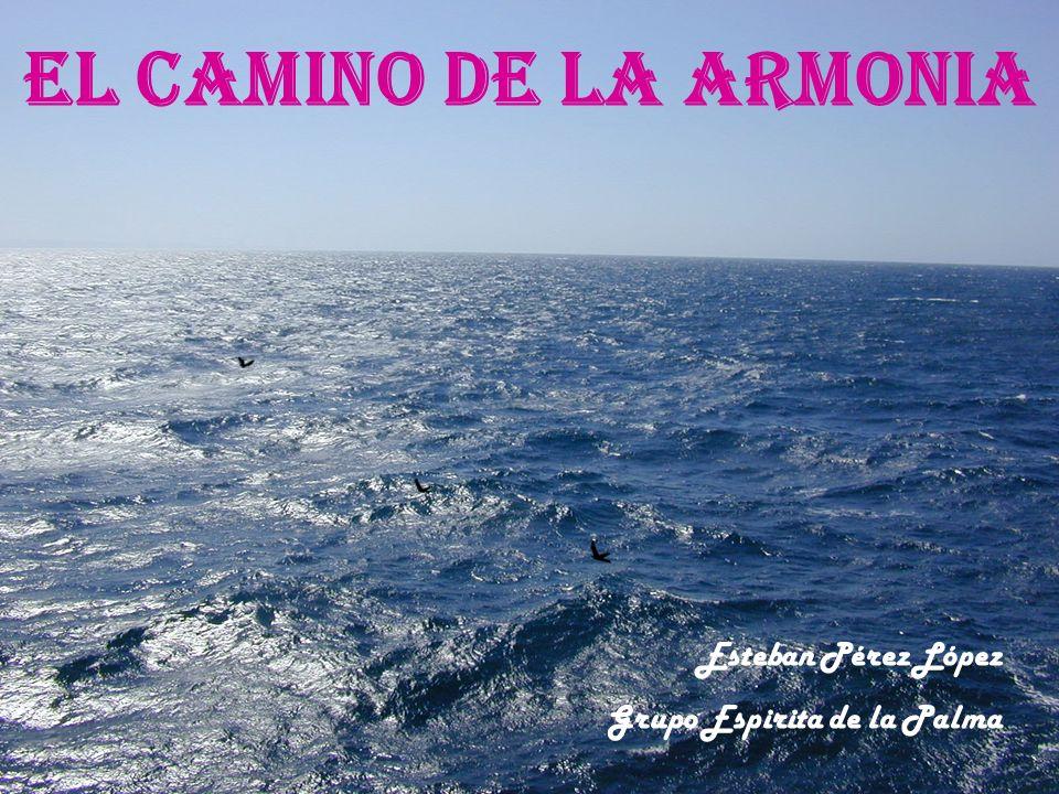 EL CAMINO DE LA ARMONIA Esteban Pérez López Grupo Espirita de la Palma