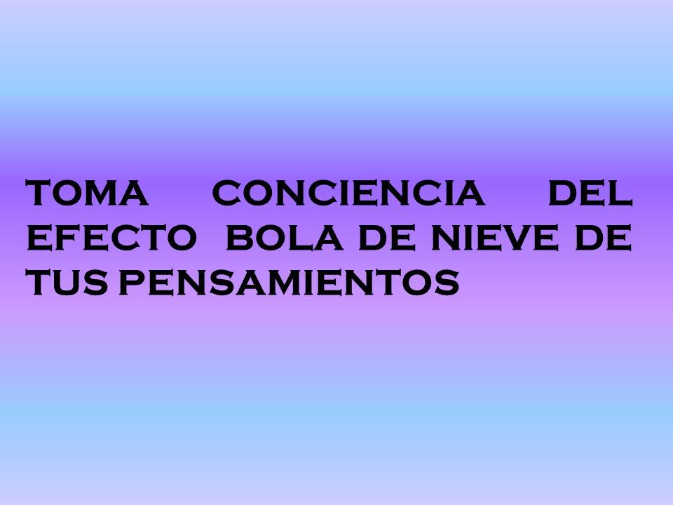TOMA CONCIENCIA DEL EFECTO BOLA DE NIEVE DE TUS PENSAMIENTOS