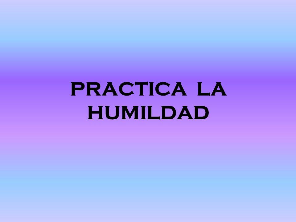 PRACTICA LA HUMILDAD