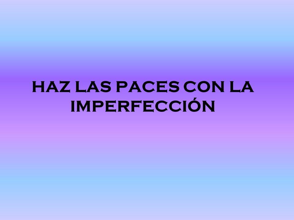 HAZ LAS PACES CON LA IMPERFECCIÓN