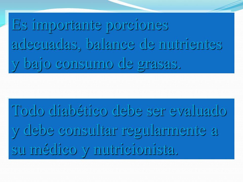 Es importante porciones adecuadas, balance de nutrientes y bajo consumo de grasas.
