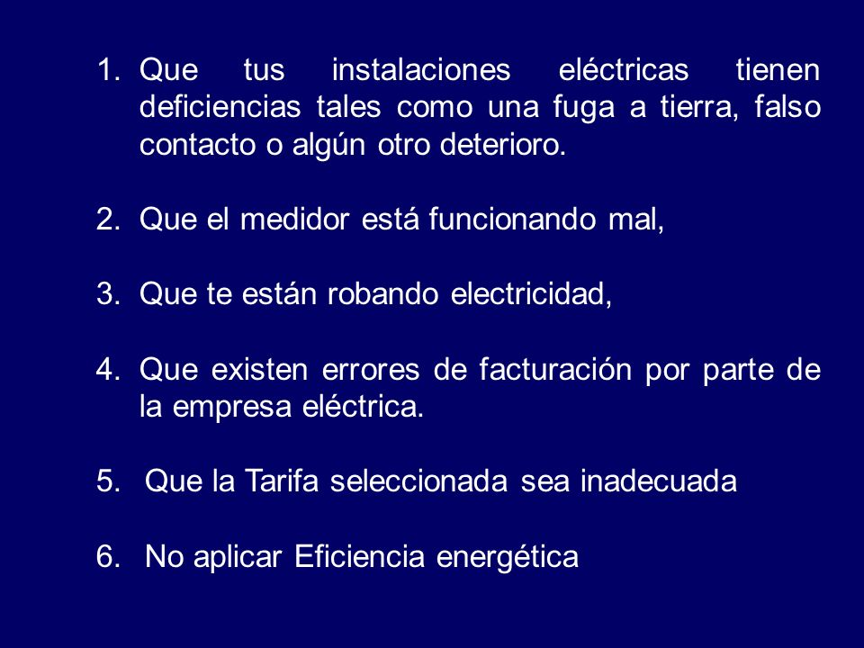 Que tus instalaciones eléctricas tienen deficiencias tales como una fuga a tierra, falso contacto o algún otro deterioro.