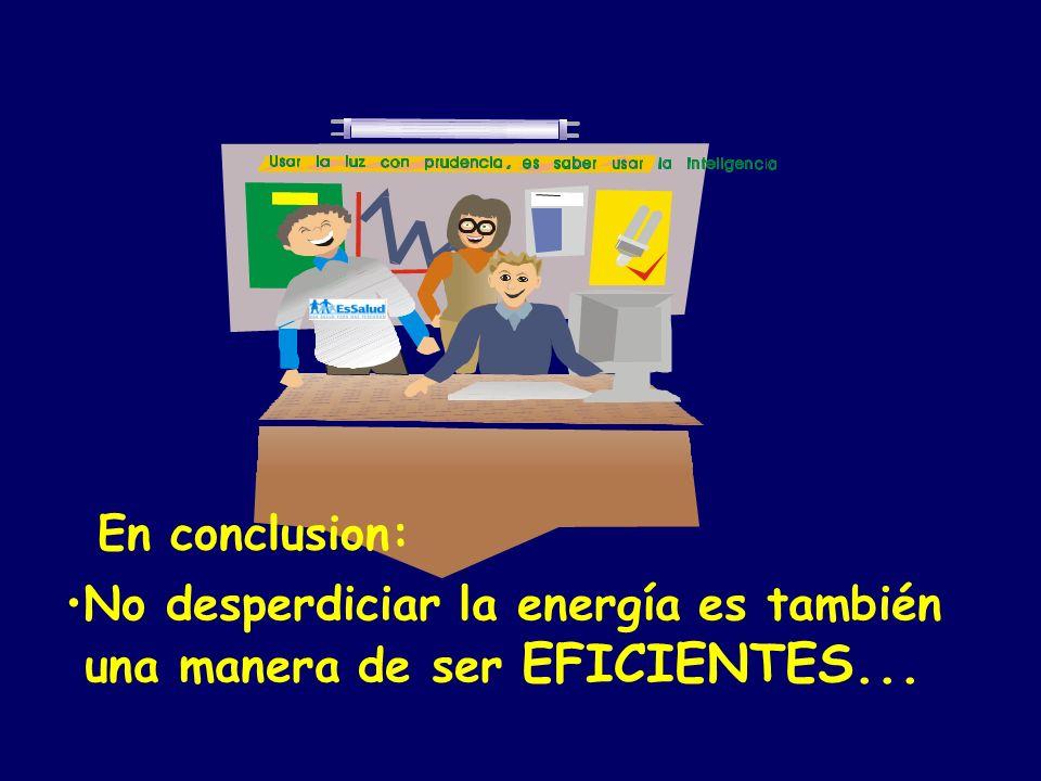No desperdiciar la energía es también una manera de ser EFICIENTES...