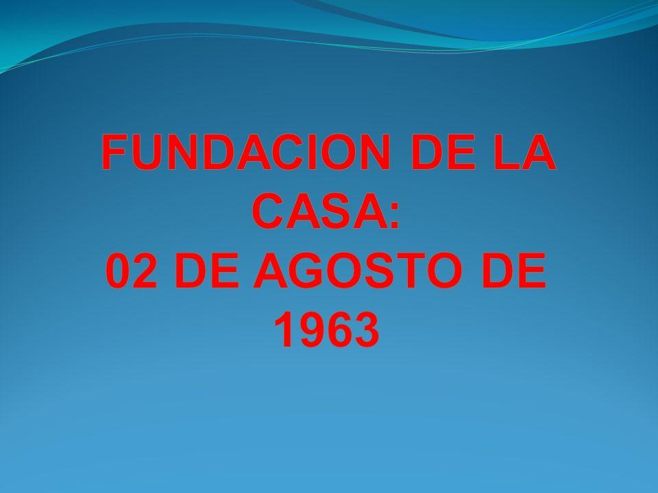 FUNDACION DE LA CASA: 02 DE AGOSTO DE 1963