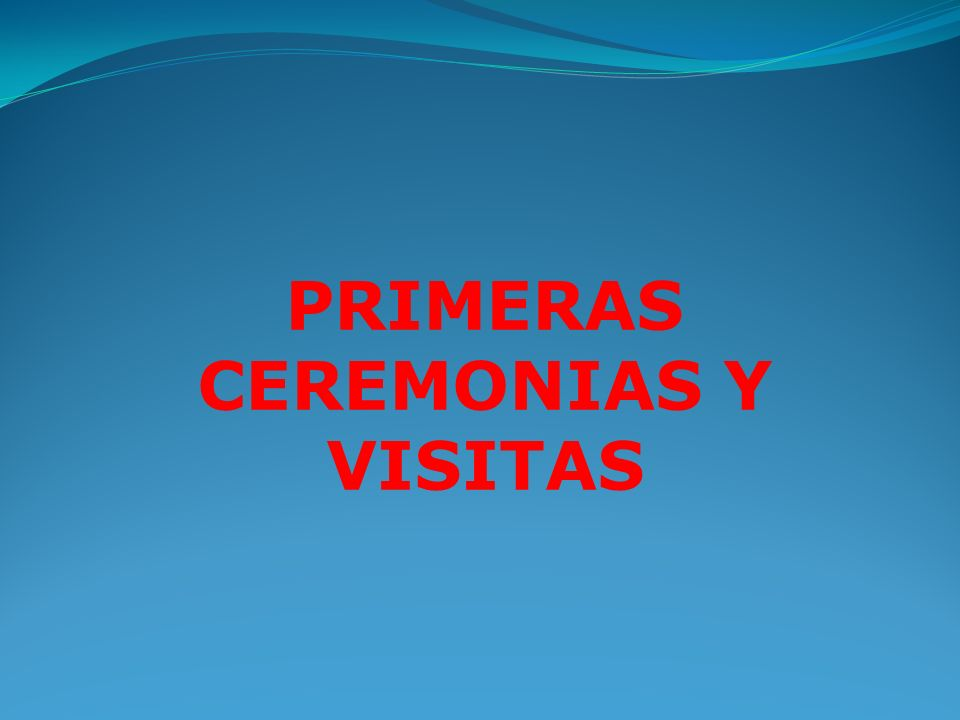 PRIMERAS CEREMONIAS Y VISITAS