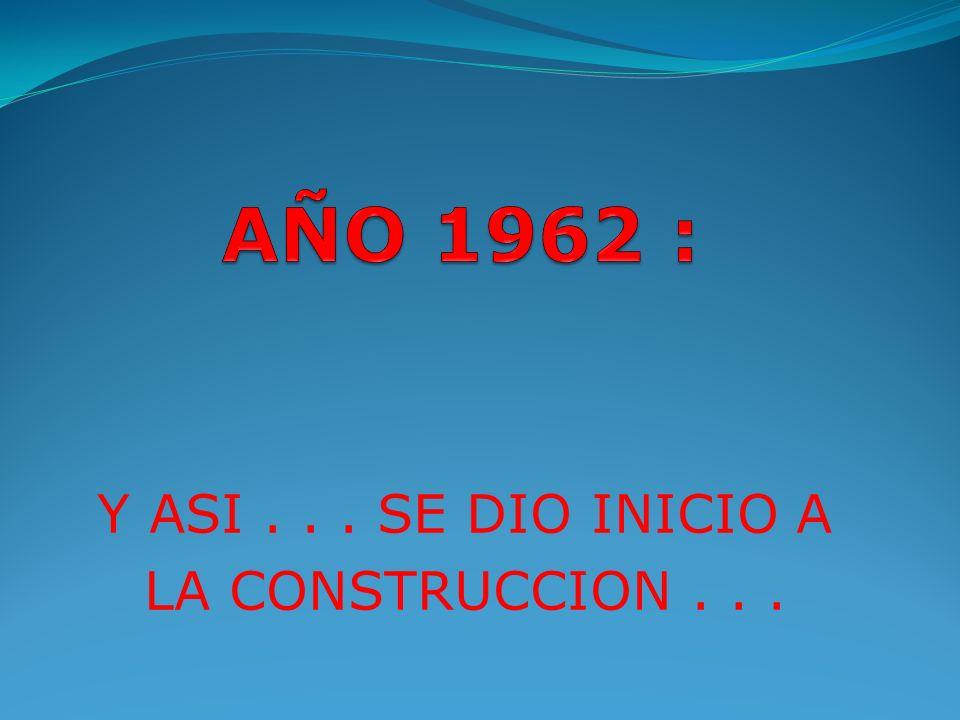 Y ASI . . . SE DIO INICIO A LA CONSTRUCCION . . .