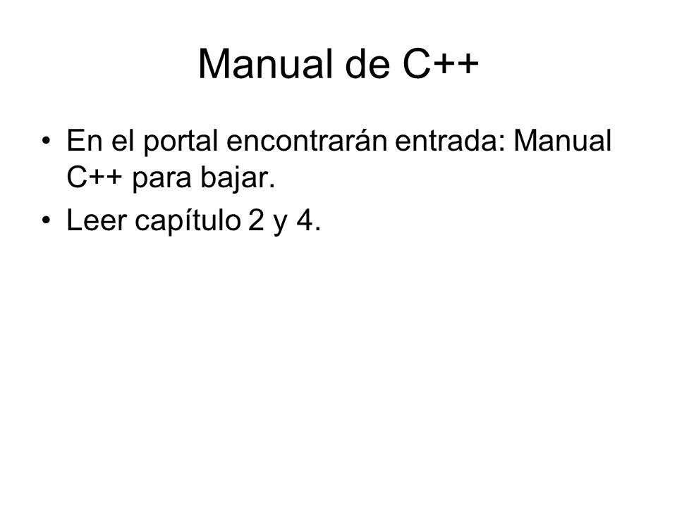 Manual de C++ En el portal encontrarán entrada: Manual C++ para bajar.