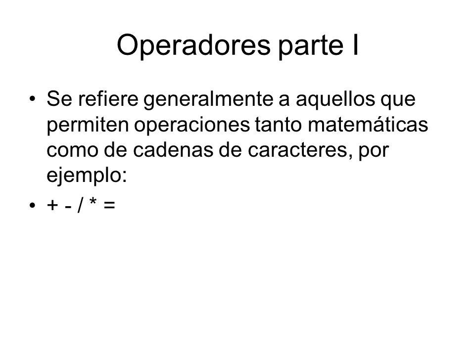 Operadores parte I Se refiere generalmente a aquellos que permiten operaciones tanto matemáticas como de cadenas de caracteres, por ejemplo: