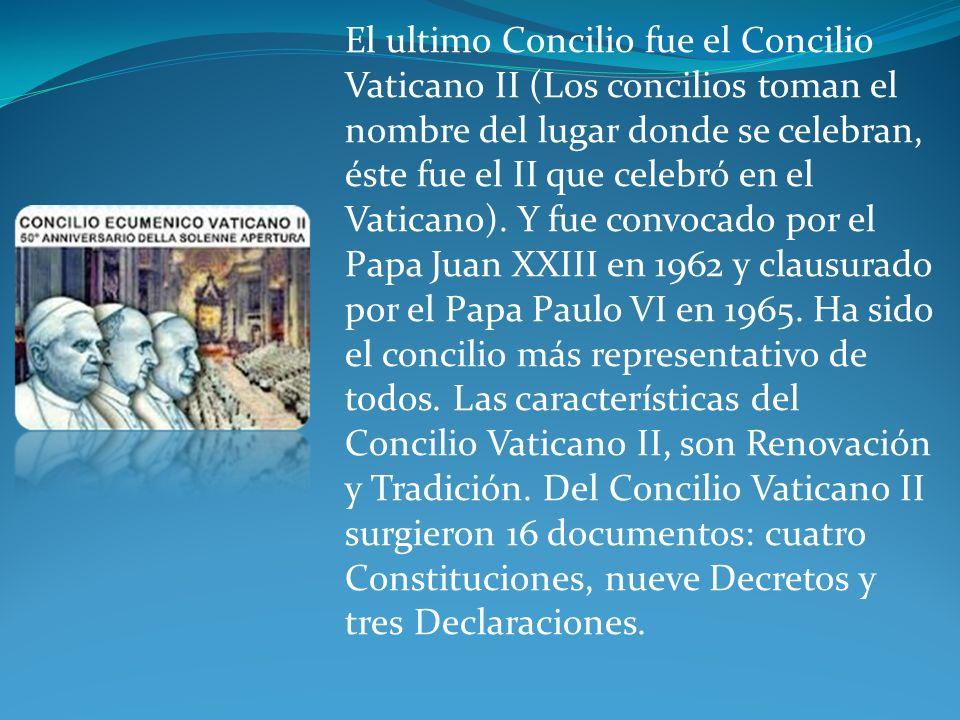 El ultimo Concilio fue el Concilio Vaticano II (Los concilios toman el nombre del lugar donde se celebran, éste fue el II que celebró en el Vaticano).