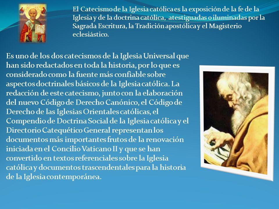 El Catecismo de la Iglesia católica es la exposición de la fe de la Iglesia y de la doctrina católica, atestiguadas o iluminadas por la Sagrada Escritura, la Tradición apostólica y el Magisterio eclesiástico.