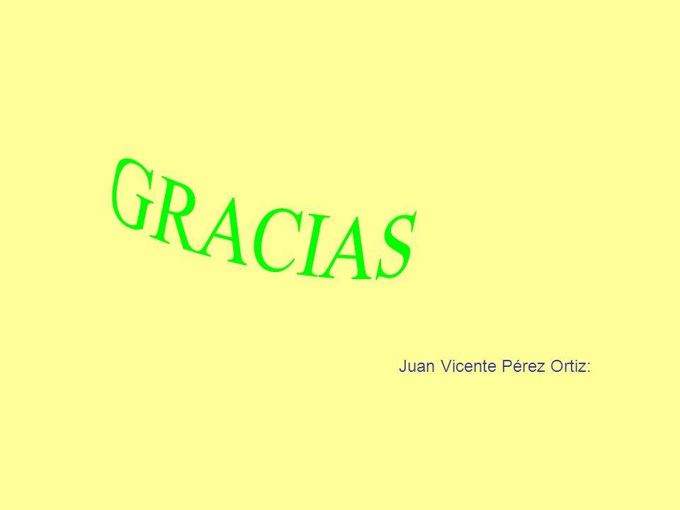 GRACIAS Juan Vicente Pérez Ortiz: