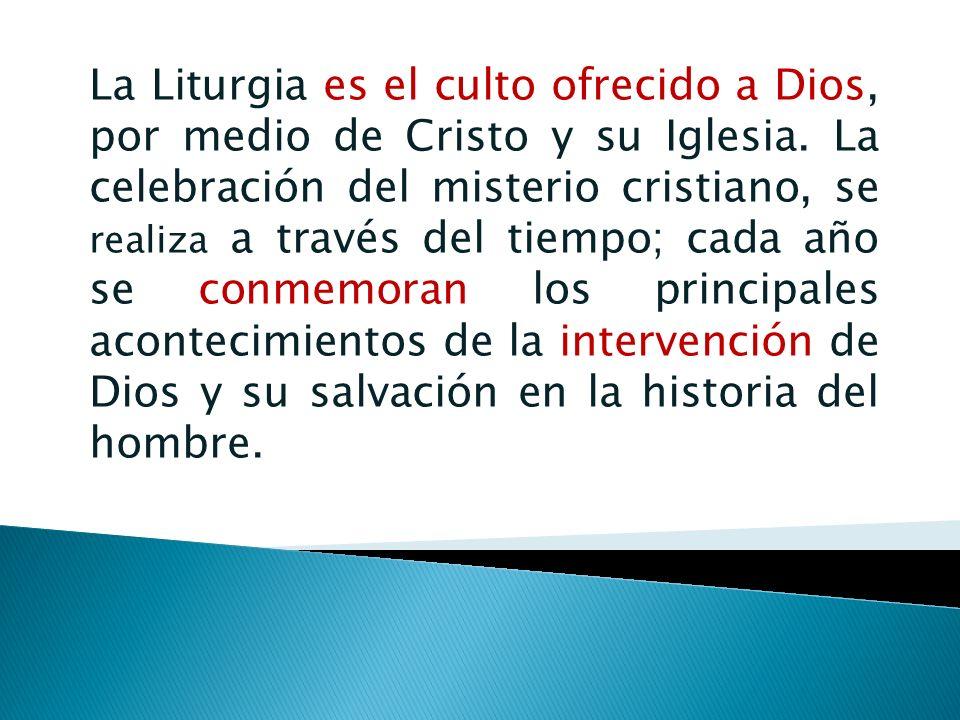 La Liturgia es el culto ofrecido a Dios, por medio de Cristo y su Iglesia.