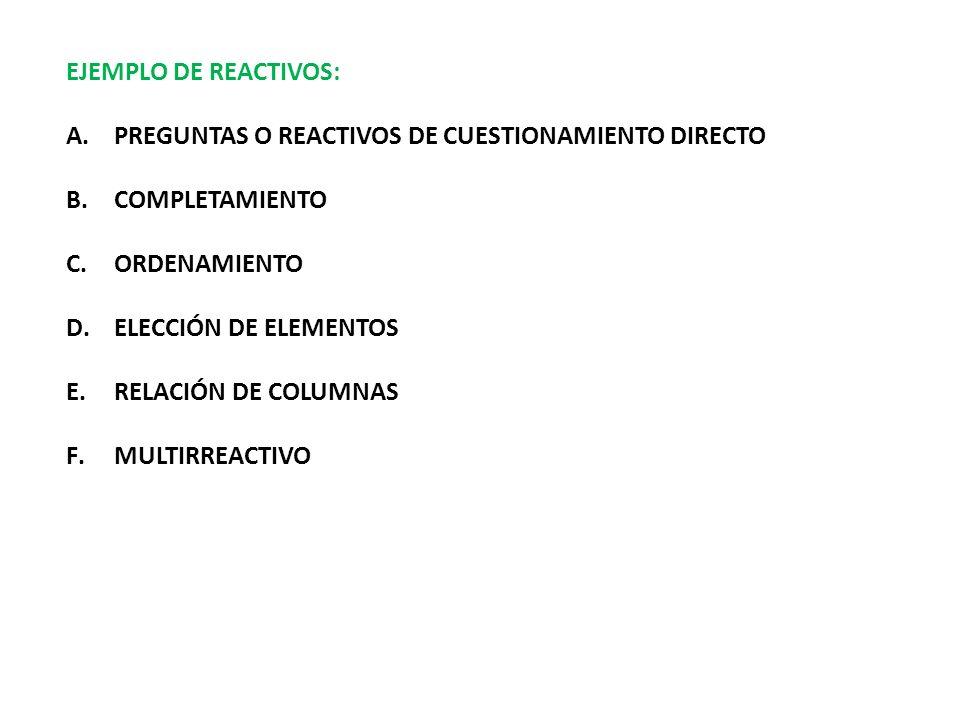 EJEMPLO DE REACTIVOS: PREGUNTAS O REACTIVOS DE CUESTIONAMIENTO DIRECTO. COMPLETAMIENTO. ORDENAMIENTO.