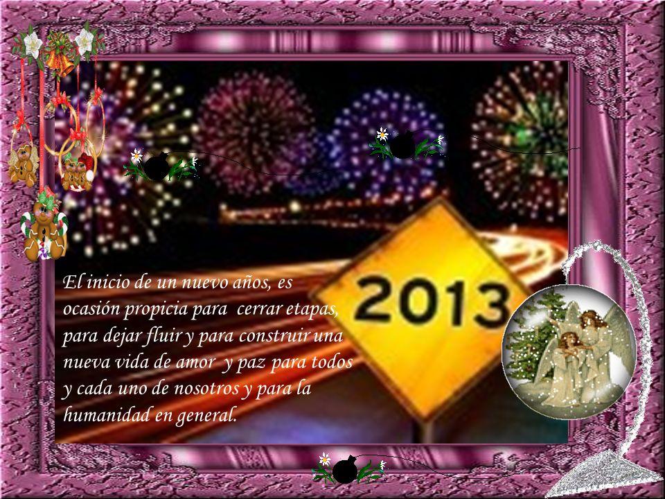 El inicio de un nuevo años, es ocasión propicia para cerrar etapas, para dejar fluir y para construir una nueva vida de amor y paz para todos y cada uno de nosotros y para la humanidad en general.