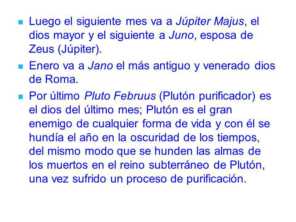 Luego el siguiente mes va a Júpiter Majus, el dios mayor y el siguiente a Juno, esposa de Zeus (Júpiter).