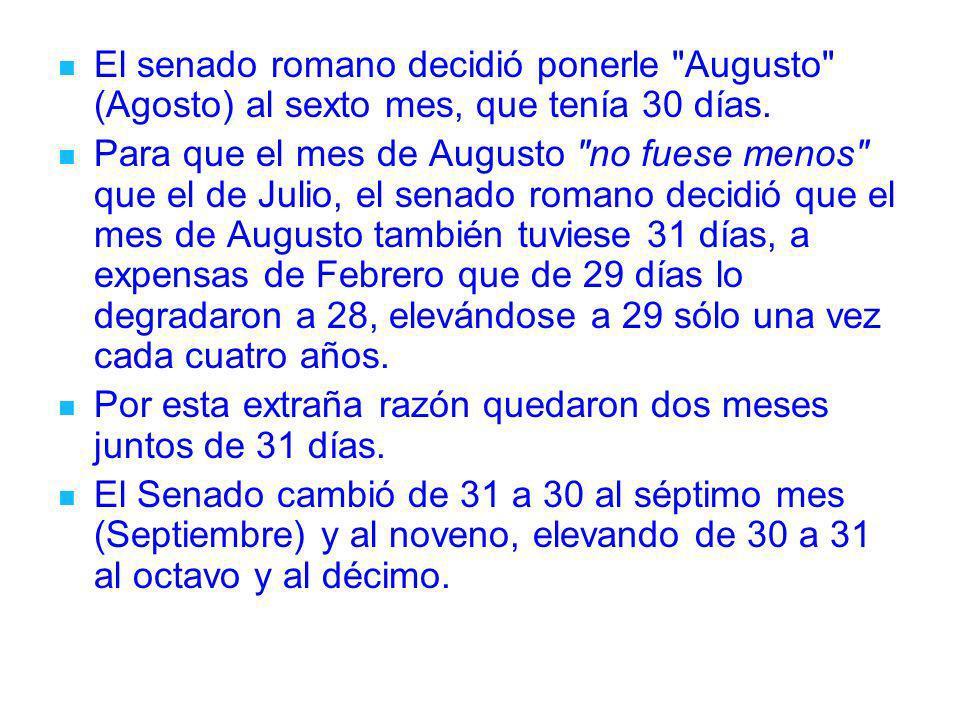 El senado romano decidió ponerle Augusto (Agosto) al sexto mes, que tenía 30 días.