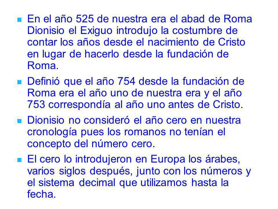 En el año 525 de nuestra era el abad de Roma Dionisio el Exiguo introdujo la costumbre de contar los años desde el nacimiento de Cristo en lugar de hacerlo desde la fundación de Roma.