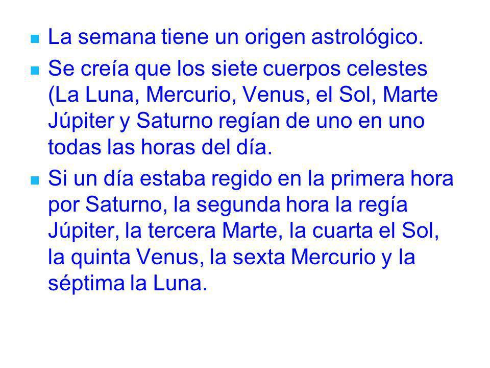 La semana tiene un origen astrológico.
