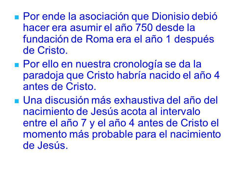 Por ende la asociación que Dionisio debió hacer era asumir el año 750 desde la fundación de Roma era el año 1 después de Cristo.