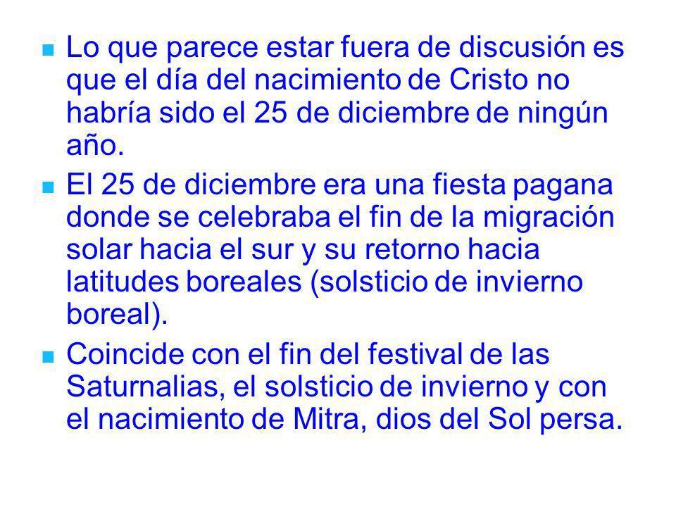 Lo que parece estar fuera de discusión es que el día del nacimiento de Cristo no habría sido el 25 de diciembre de ningún año.