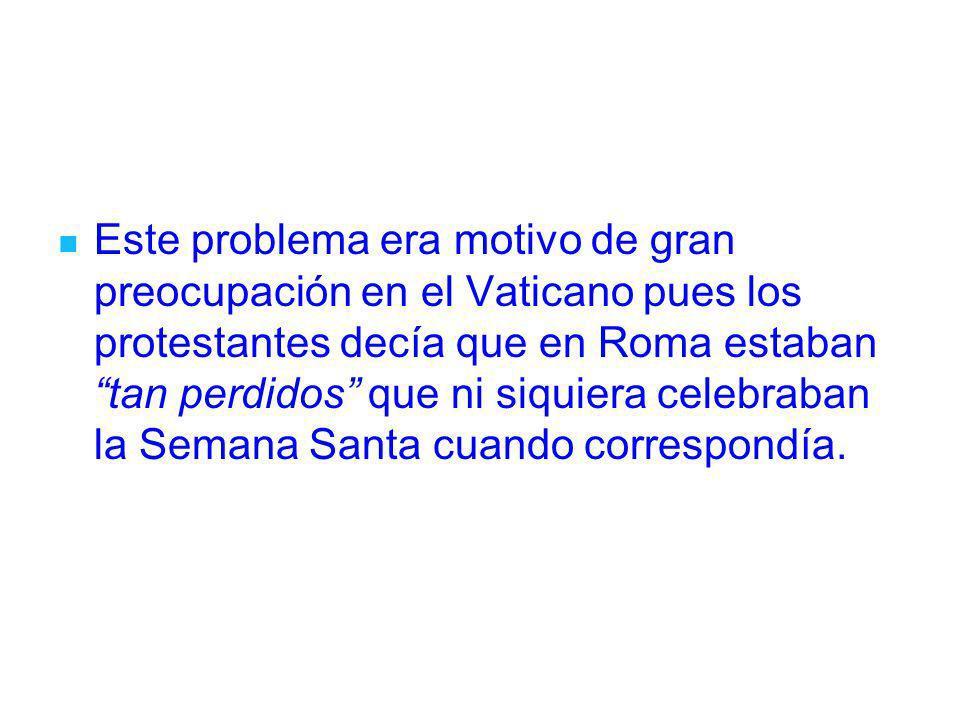 Este problema era motivo de gran preocupación en el Vaticano pues los protestantes decía que en Roma estaban tan perdidos que ni siquiera celebraban la Semana Santa cuando correspondía.