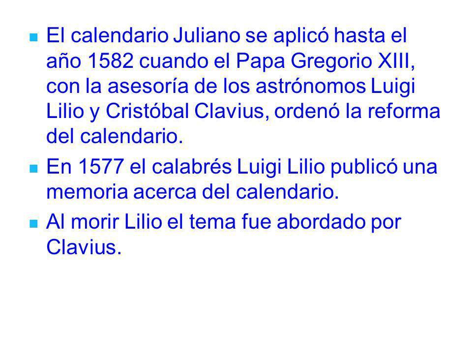 El calendario Juliano se aplicó hasta el año 1582 cuando el Papa Gregorio XIII, con la asesoría de los astrónomos Luigi Lilio y Cristóbal Clavius, ordenó la reforma del calendario.