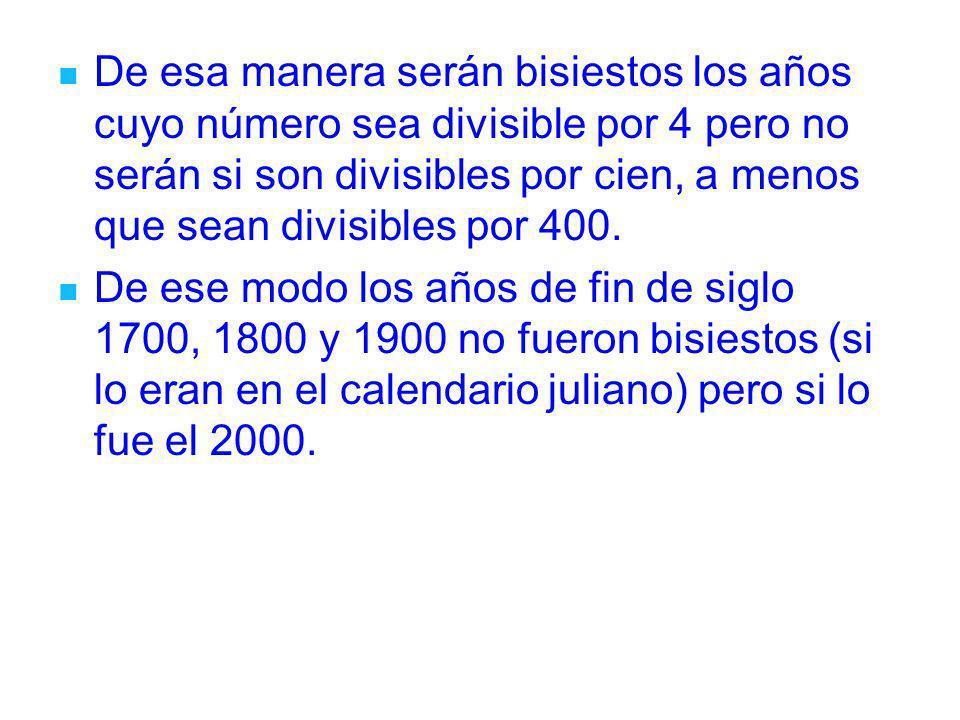 De esa manera serán bisiestos los años cuyo número sea divisible por 4 pero no serán si son divisibles por cien, a menos que sean divisibles por 400.
