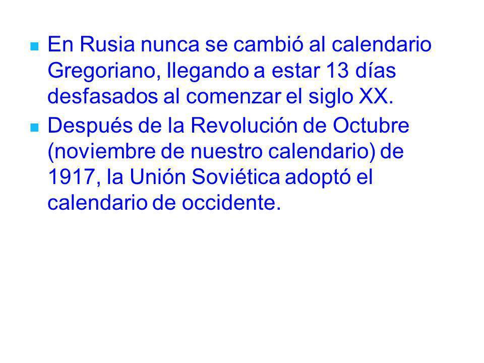 En Rusia nunca se cambió al calendario Gregoriano, llegando a estar 13 días desfasados al comenzar el siglo XX.