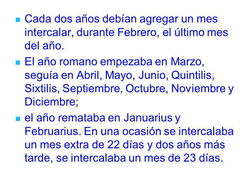 Cada dos años debían agregar un mes intercalar, durante Febrero, el último mes del año.