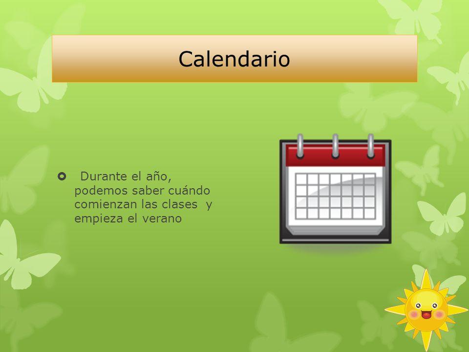 Calendario Durante el año, podemos saber cuándo comienzan las clases y empieza el verano