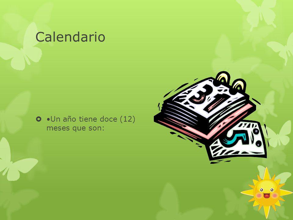 Calendario •Un año tiene doce (12) meses que son: