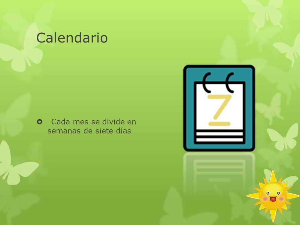 Calendario Cada mes se divide en semanas de siete días