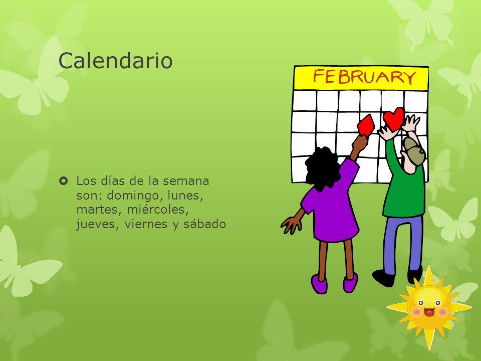Calendario Los días de la semana son: domingo, lunes, martes, miércoles, jueves, viernes y sábado.
