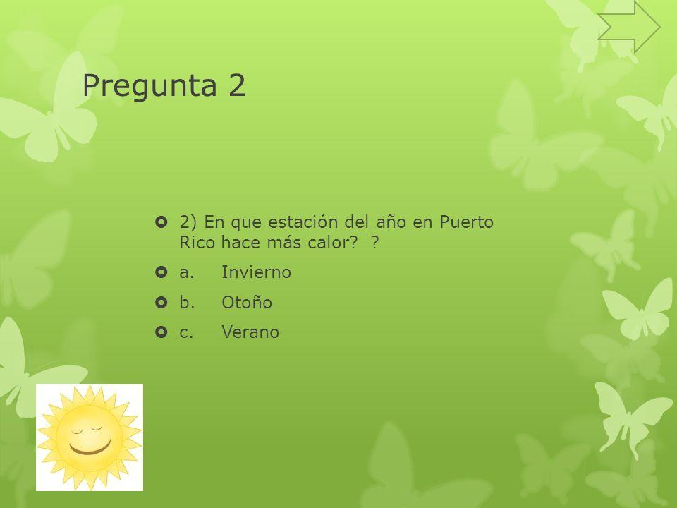 Pregunta 2 2) En que estación del año en Puerto Rico hace más calor