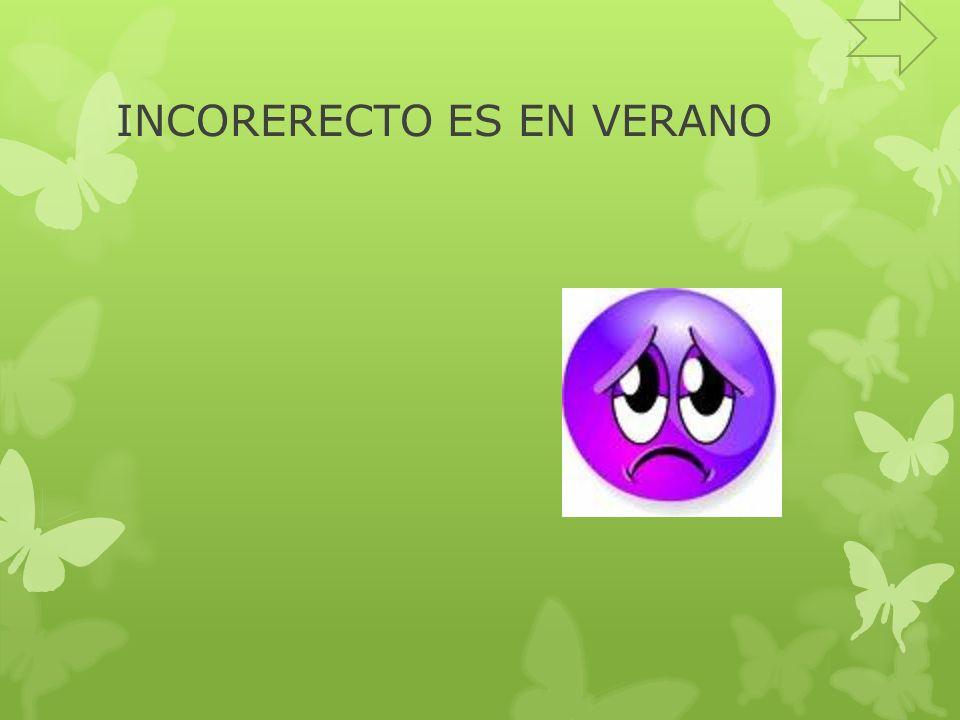 INCORERECTO ES EN VERANO