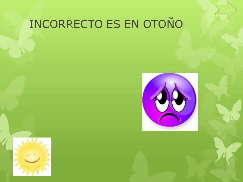INCORRECTO ES EN OTOÑO