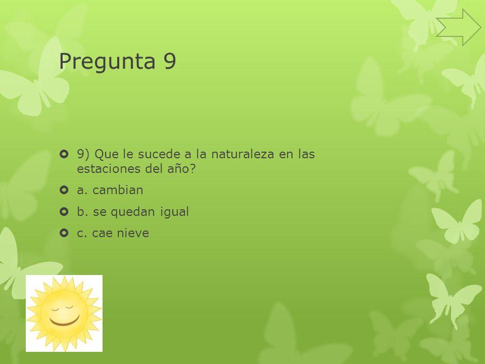 Pregunta 9 9) Que le sucede a la naturaleza en las estaciones del año