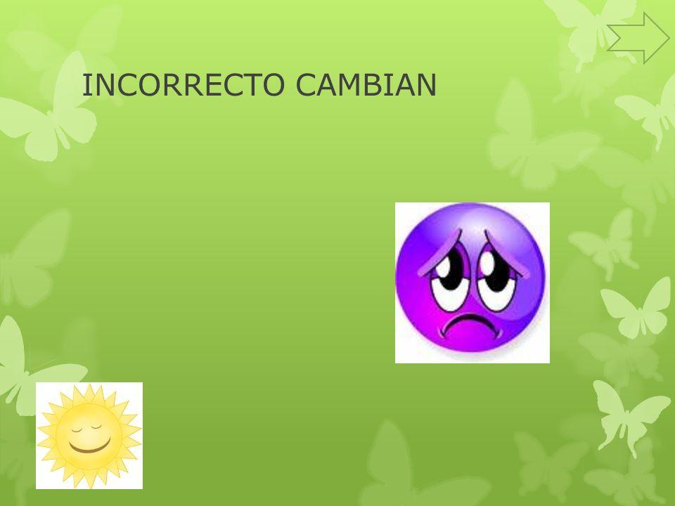INCORRECTO CAMBIAN