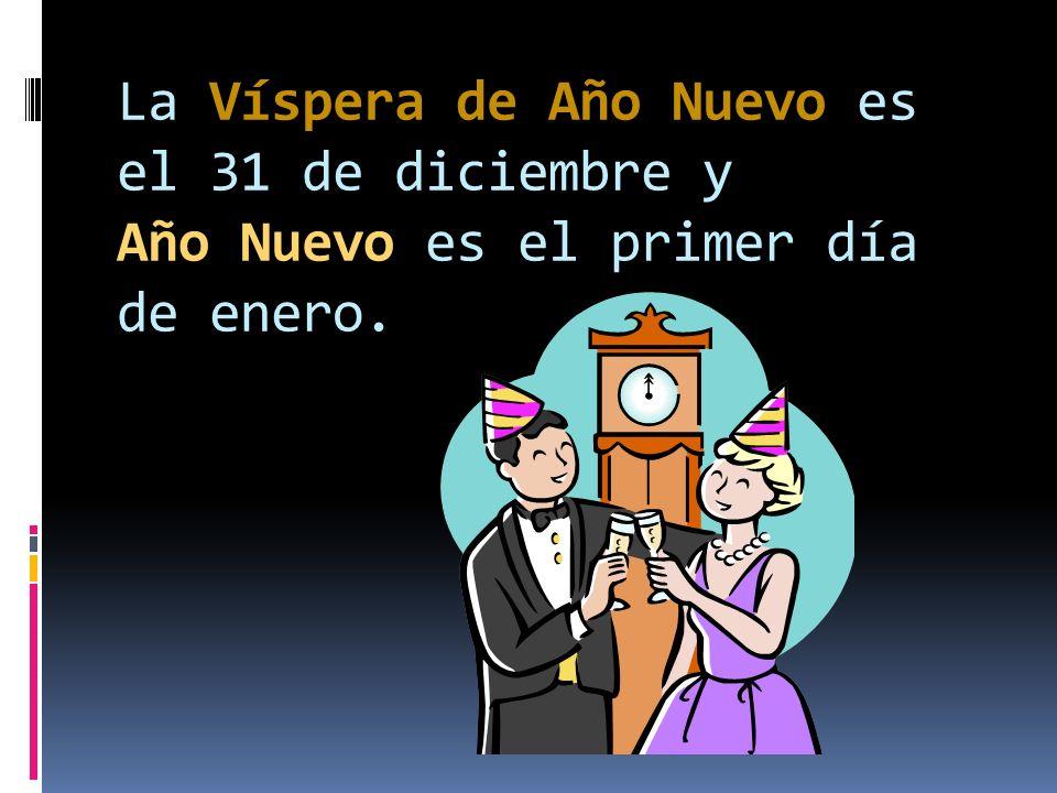 La Víspera de Año Nuevo es el 31 de diciembre y Año Nuevo es el primer día de enero.