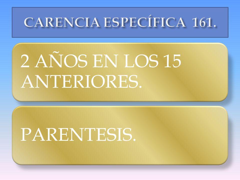 CARENCIA ESPECÍFICA 161. 2 AÑOS EN LOS 15 ANTERIORES. PARENTESIS.