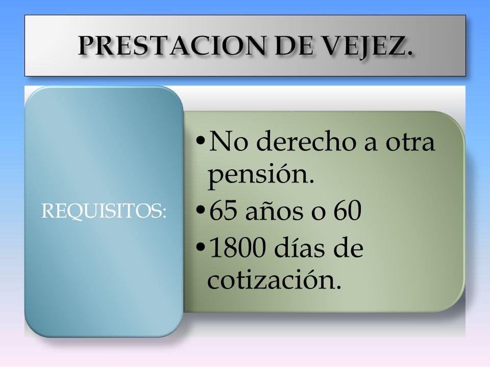 PRESTACION DE VEJEZ. REQUISITOS: No derecho a otra pensión.