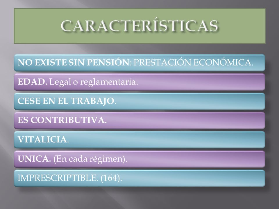 CARACTERÍSTICAS NO EXISTE SIN PENSIÓN: PRESTACIÓN ECONÓMICA.