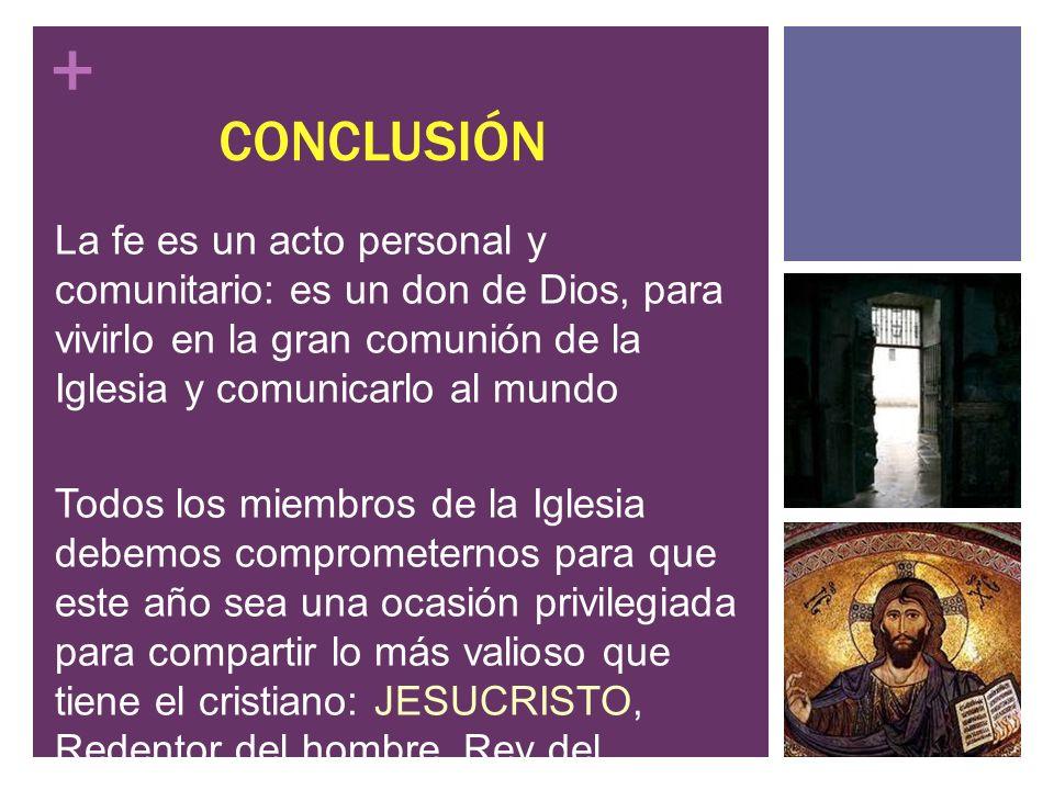 CONCLUSIÓN La fe es un acto personal y comunitario: es un don de Dios, para vivirlo en la gran comunión de la Iglesia y comunicarlo al mundo.