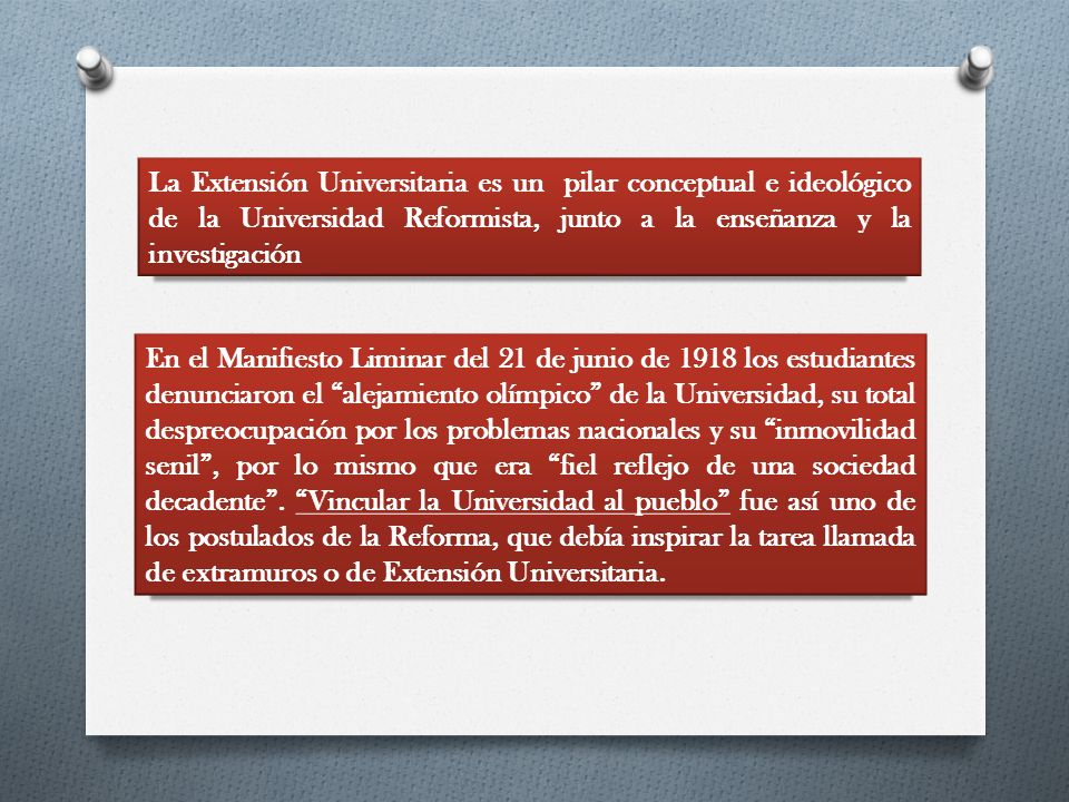 La Extensión Universitaria es un pilar conceptual e ideológico de la Universidad Reformista, junto a la enseñanza y la investigación
