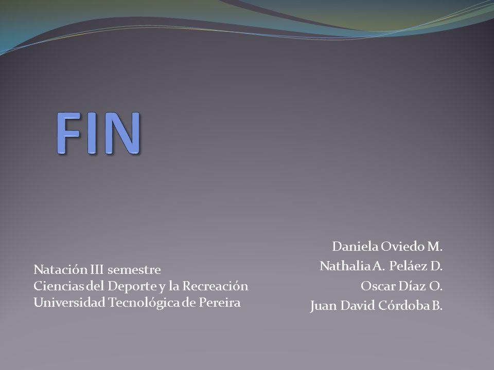 FIN Daniela Oviedo M. Nathalia A. Peláez D. Oscar Díaz O.