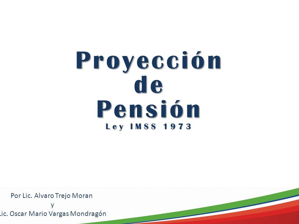 Proyección de Pensión Ley IMSS 1973 Por Lic. Alvaro Trejo Moran y