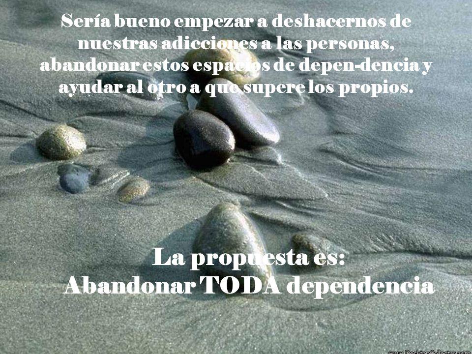 Abandonar TODA dependencia